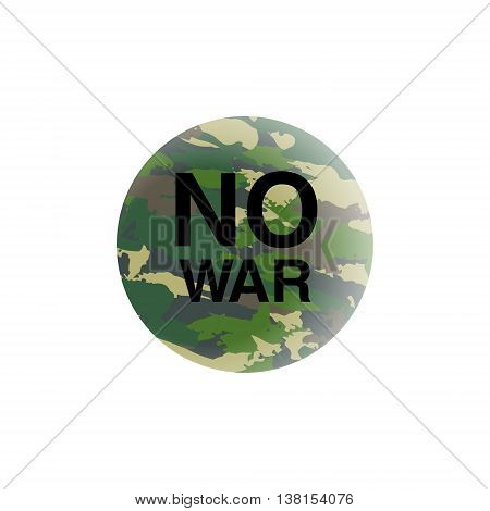 No War concept. Anti-terrorism placard.Earth in camouflage. Planet isolated on white with motivation text. Circle icon.Vector illustration isolated on white