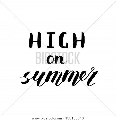 High on summer. Brush hand lettering. Handwritten words. Great for beach tote bags, swimwear, holiday clothes and more.