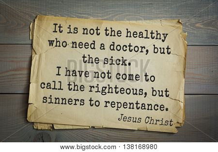 Jesus quote on old paper background. It is not the healthy who need a doctor, but the sick. I have not come to call the righteous, but sinners to repentance