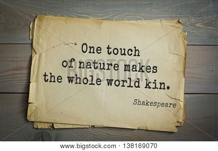 English writer and dramatist William Shakespeare quote. One touch of nature makes the whole world kin.