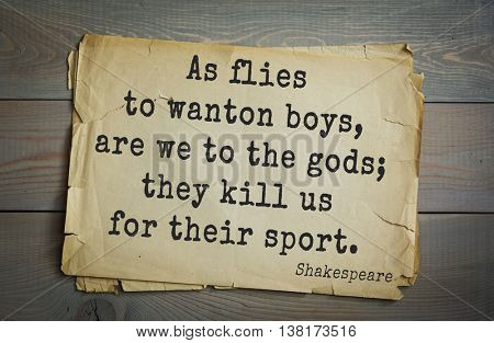 English writer and dramatist William Shakespeare quote. As flies to wanton boys, are we to the gods; they kill us for their sport.