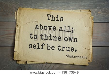 English writer and dramatist William Shakespeare quote. This above all; to thine own self be true.