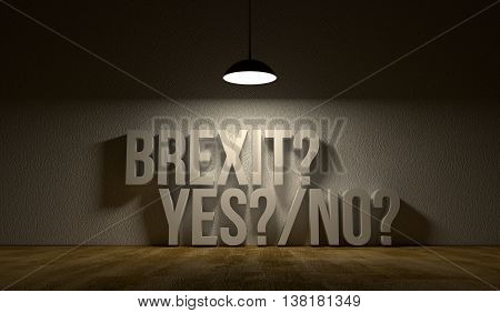 Empty room with the text: Brexit yes or no. Art illustration symbolise that United Kingdom leaves European Union. Dark scene with shining lamp.
