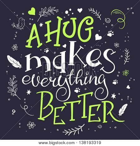 vector hand drawn inspiration lettering quote - a hug makes everything better - with coffee mug - with decorative elements. Can be used as nice card or poster.