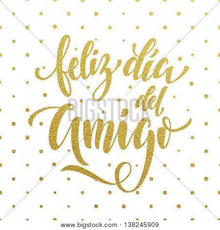 Feliz Dia del Amigo. Friendship Day golden lettering in Spanish for friends greeting card. Hand drawn vector gold calligraphy. Polka dot glitter white background.