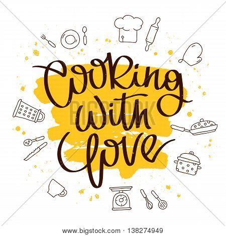 Quote Cooking with love. The trend calligraphy. Vector illustration on white background with a smear of yellow ink. Kitchen icons. Elements for design.