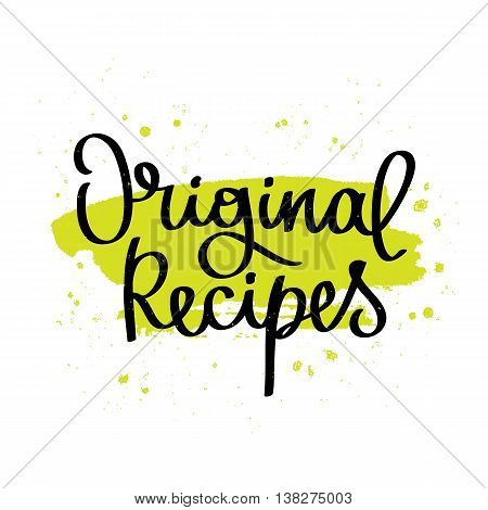 Quote Original recipes. The trend calligraphy. Vector illustration on white background with green ink smear. Elements for design.