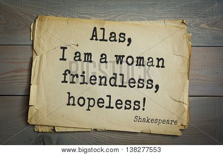English writer and dramatist William Shakespeare quote. Alas, I am a woman friendless, hopeless!