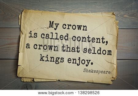 English writer and dramatist William Shakespeare quote. My crown is called content, a crown that seldom kings enjoy.