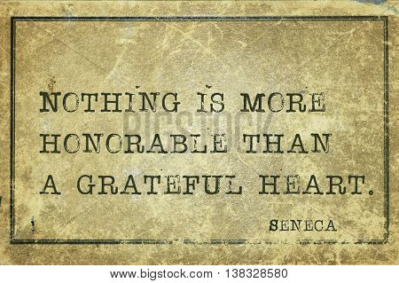 Nothing is more honorable than a grateful heart - ancient Roman philosopher Seneca quote printed on grunge vintage cardboard poster