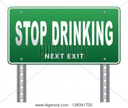 Stop drinking alcohol rehabilitation rehab therapy quit addiction, road sign billboard. 3D illustration, isolated, on white