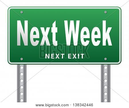Next week, coming soon in the near future or an agenda time schedule calendar, road sign billboard. 3D illustration, isolated, on white