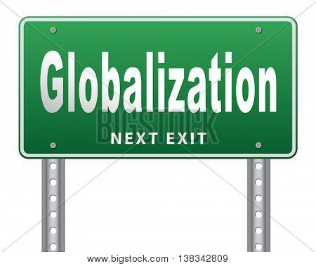 globalization, global open market international worldwide trade and economy, road sign billboard. 3D illustration, isolated, on white