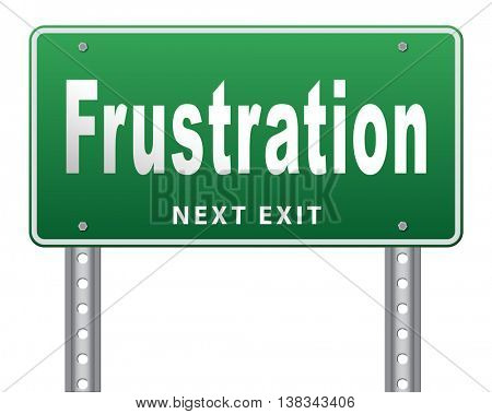 Frustration frustrated and angry getting upset, road sign billboard. 3D illustration, isolated, on white