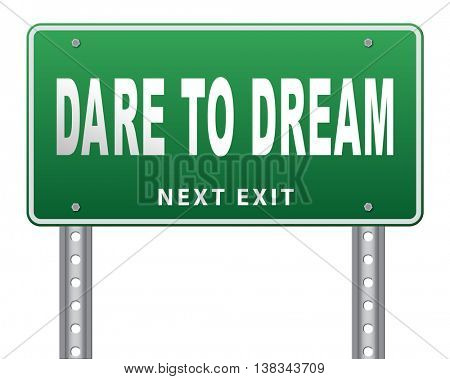 dare to dream big, live your life and realize your wildest dreams and beyond. 3D illustration, isolated, on white