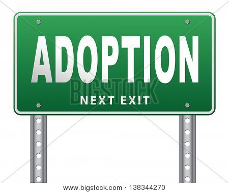 Child adoption becoming a legal guardian and getting guardianship and adopt young baby, road sign billboard. 3D illustration, isolated, on white