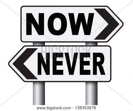 now or never the time to act is now dont forget last chance or opportunity fast action required the time is now high importance road sign arrow 3D illustration, isolated, on white