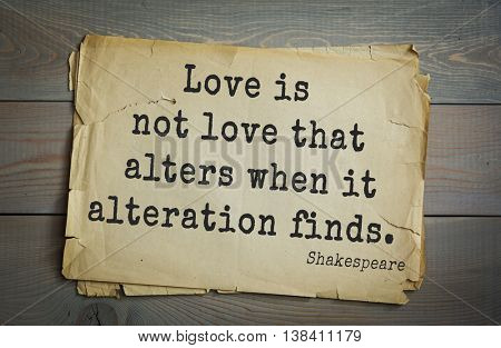 English writer and dramatist William Shakespeare quote. Love is not love that alters when it alteration finds.