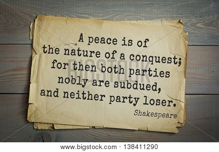 English writer and dramatist William Shakespeare quote. A peace is of the nature of a conquest; for then both parties nobly are subdued, and neither party loser.