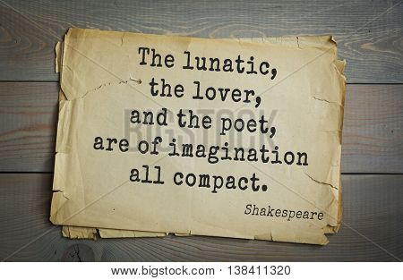 English writer and dramatist William Shakespeare quote. The lunatic, the lover, and the poet, are of imagination all compact.