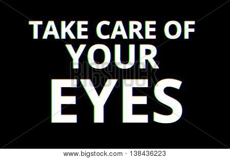Take Care Of Your Eyes Chromatic Aberration Illustration Background