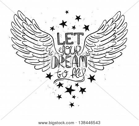Inspirational print with bird wings and handwriting text. Creative typography poster with motivational quote - let your dream to fly.