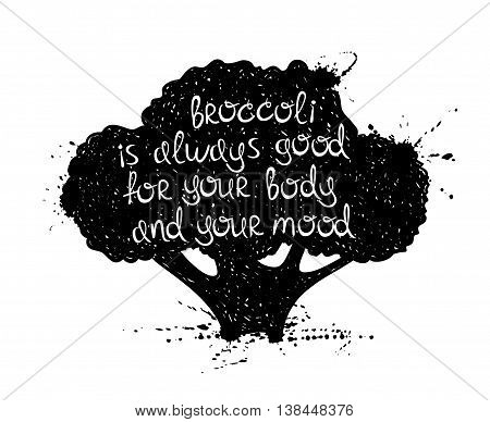 Hand drawn illustration of isolated black broccoli silhouette on a white background. Typography poster with creative poetic quote inside - broccoli is always good for your body and your mood.