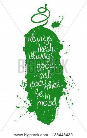 Hand drawn illustration of isolated green cucumber silhouette on a white background. Typography poster with creative poetic quote inside - always fresh always good eat cucumber be in mood.