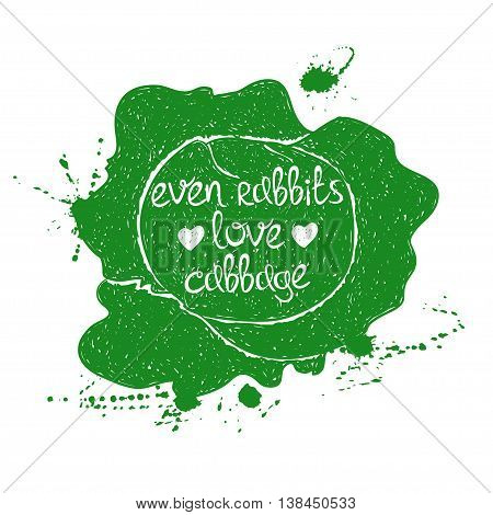 Hand drawn illustration of isolated green cabbage silhouette on a white background. Typography poster with creative poetic quote inside - even rabbits love cabbage.