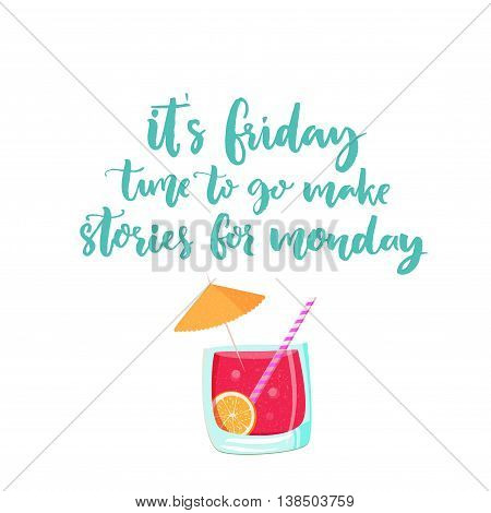 It is friday, time to go make stories for monday. Vector banner about weekend with cocktail illustration. Funny saying, handmade lettering.