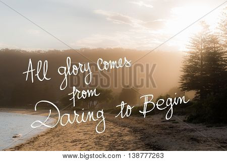 All Glory Comes From Daring To Begin Message
