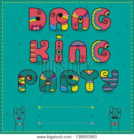 Inscription Drag King Party. Funny pink Letters with bright parts. Letter I with crown. Two hands looking at each other. Artistic invitation to party. Place for custom text. illustration