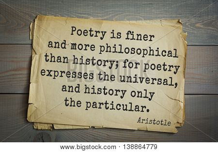 Ancient greek philosopher Aristotle quote. Poetry is finer and more philosophical than history; for poetry expresses the universal, and history only the particular.