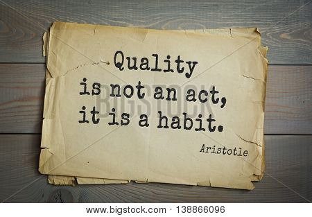Ancient greek philosopher Aristotle quote.	Quality is not an act, it is a habit.