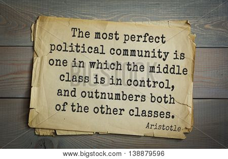 Ancient greek philosopher Aristotle quote. The most perfect political community is one in which the middle class is in control, and outnumbers both of the other classes.