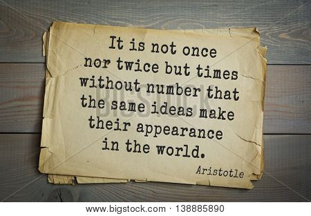 Ancient greek philosopher Aristotle quote. It is not once nor twice but times without number that the same ideas make their appearance in the world.
