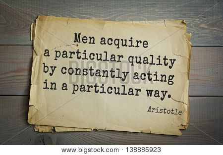 Ancient greek philosopher Aristotle quote. Men acquire a particular quality by constantly acting in a particular way.