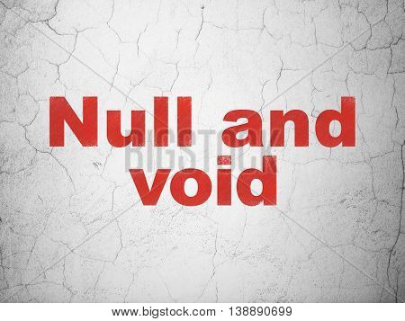 Law concept: Red Null And Void on textured concrete wall background