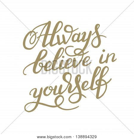 hand lettering inscription Always believe in yourself calligraphy poster, vector illustration