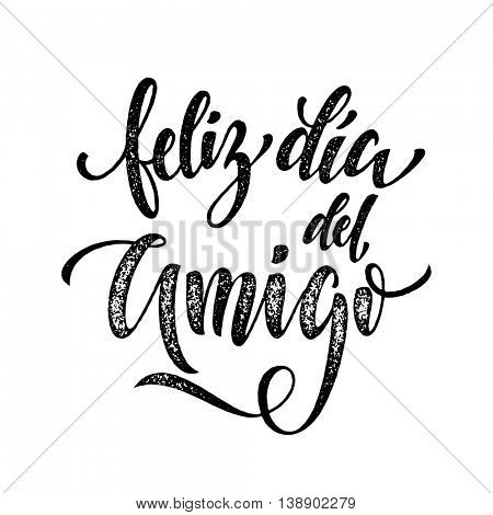 Feliz Dia del Amigo. Friendship Day freehand lettering in Spanish for friends greeting card. Hand drawn vector ink calligraphy.