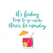 It is friday, time to go make stories for monday. Vector banner about weekend with cocktail illustration. Funny saying, handmade lettering. poster