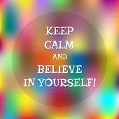 Colorful abstract background. Colored spots space for text. Motivating quote: Keep calm and believe in yourself! poster