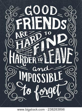 Good Friends Are Hard To Find, Harder To Leave And Impossible To Forget. Hand Lettering Quote. Hand-