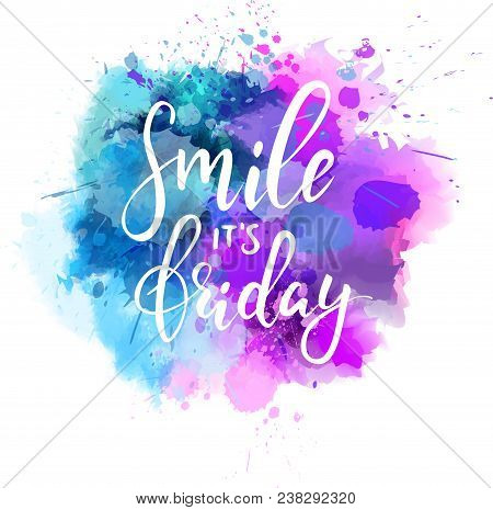 Smile It's Friday Calligraphy On Paint Splash Background