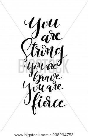 Hand Drawn Word. Brush Pen Lettering With Phrase You Are Strong, You Are Brave, You Are Fierce.