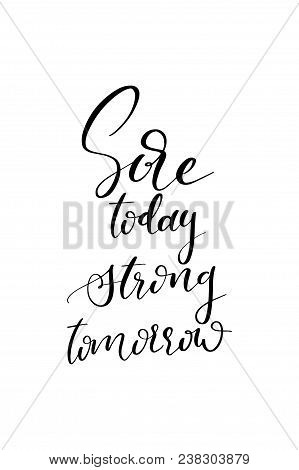 Hand Drawn Word. Brush Pen Lettering With Phrase Sore Today Strong Tomorrow.