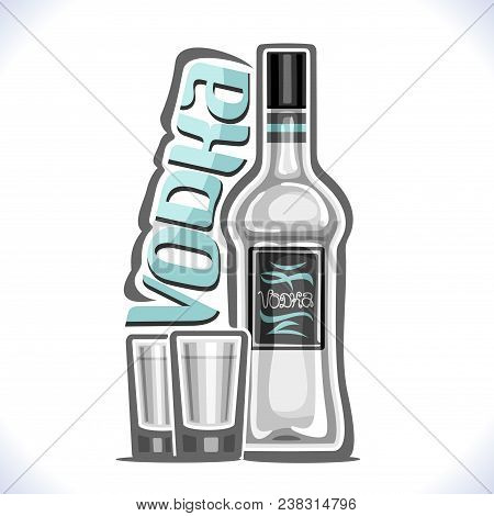 Vector Illustration Of Alcohol Drink Vodka, Poster With Transparent Bottle Of Premium Russian Booze