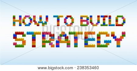 The Inscription How To Build Strategy From The Blocks Of The Constructor. A Word From The Constructo