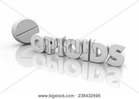 Opioids Pill Illegal Drugs Addiction Word 3d Illustration