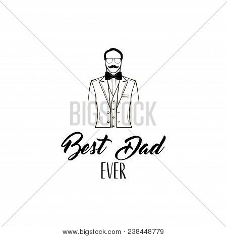 Dad Greeting. Fathers Day Card. Costume, Necktie. Best Dad Ever Lettering. Vector Illustration